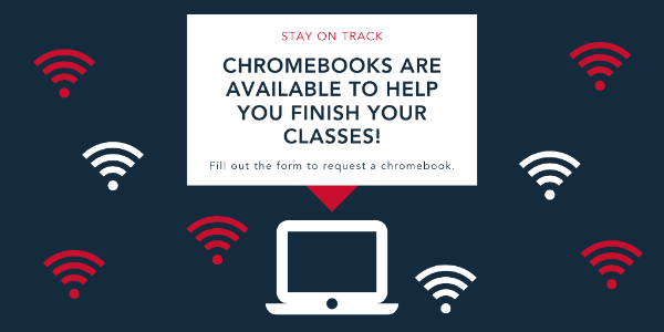 Stay on Track. Chromebooks are available to help you finish your classes. fill out the form to request a chromebook.