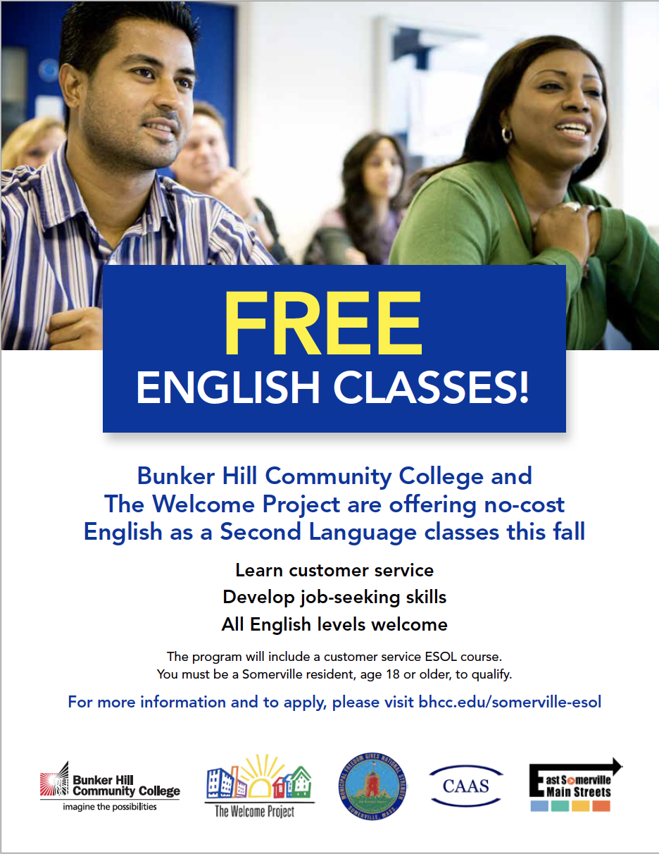 Somerville ESOL Project F.lyer. FREE ENGLISH CLASSES! Bunker Hill Community College and The Welcome Project are offering no-cost English as a Second Language classes this fall Learn custo mer service Develop job- seeking skills All English levels welcome The program will include a customer service ESOL course. You must be a Somerville resident, age 18 or older, to qualify.